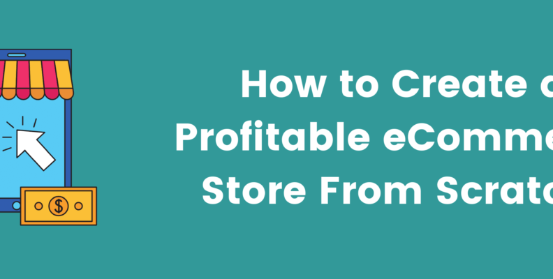 How to create a profitable eCommerce store from scratch